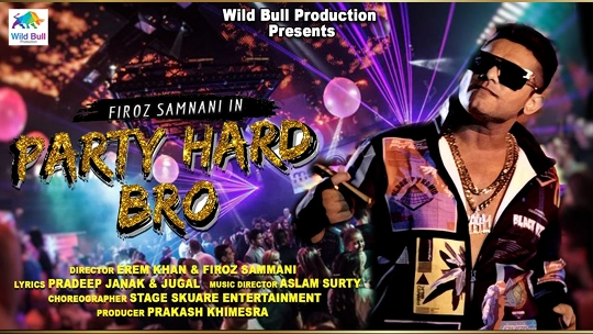 Firoz Samnani's Wild Bull Production's New Party Song Party Hard Bro Released